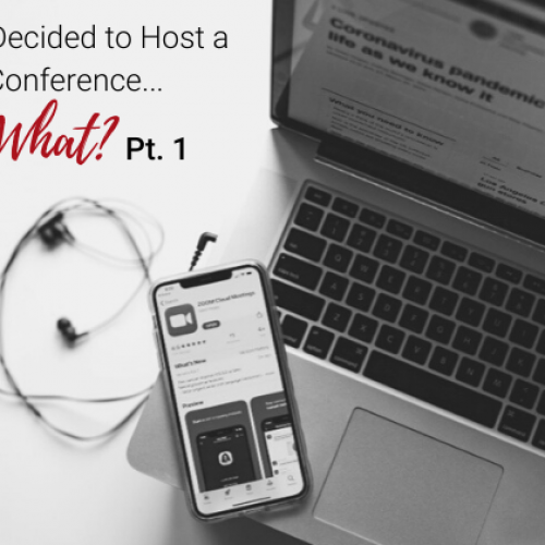 You've Decided to Host a Virtual Conference – Now What? Part 1